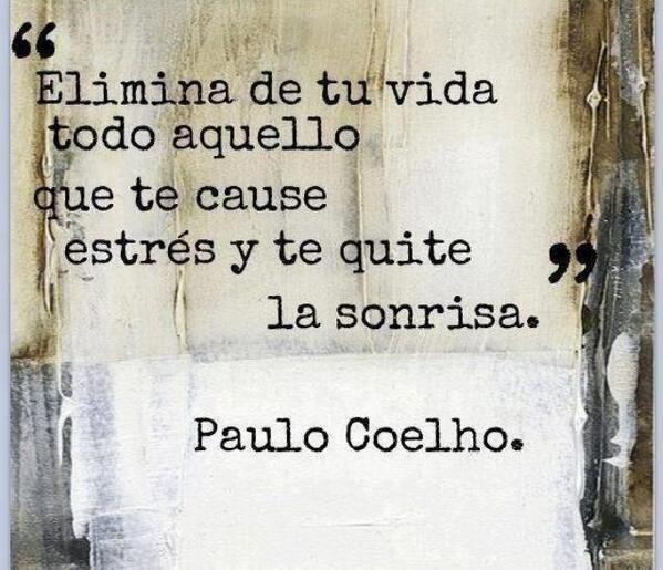 """""""Elimina de tu vida todo aquello que te cause estrés y te quite la sonrisa"""" - @Paulo Fernandes Fernandes Fernandes Coelho en su Twitter #PauloCoelho"""