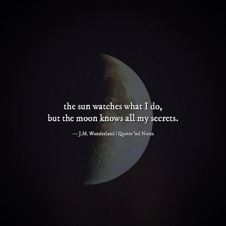 the sun watches what I do but the moon knows all my secrets.  J.M. Wonderland via (http://ift.tt/2iCAjnv)