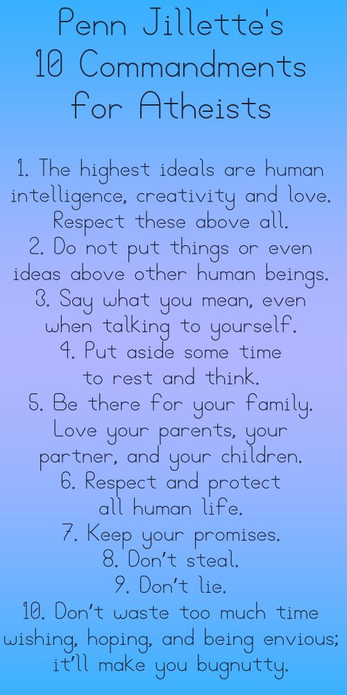 Penn Jillette's 10 Commandments for Atheists, or any person. Wonderful.