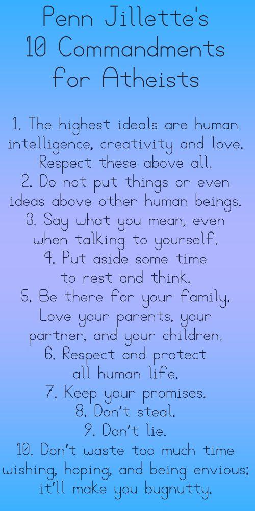 Penn Jillette's 10 Commandments for Atheists. Wonderful.