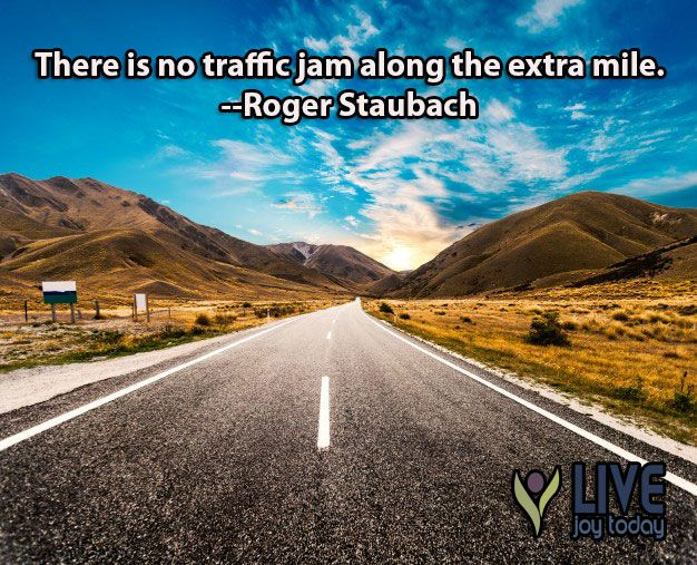 There is no traffic jam along the extra mile. Roger