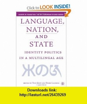 Language, Nation, and State Identity Politics in a Multilingual Age (Europe in Transition The NYU European Studies) (9781403963932) Tony Judt, Denis Lacorne , ISBN-10: 1403963932  , ISBN-13: 978-1403963932 ,  , tutorials , pdf , ebook , torrent , downloads , rapidshare , filesonic , hotfile , megaupload , fileserve