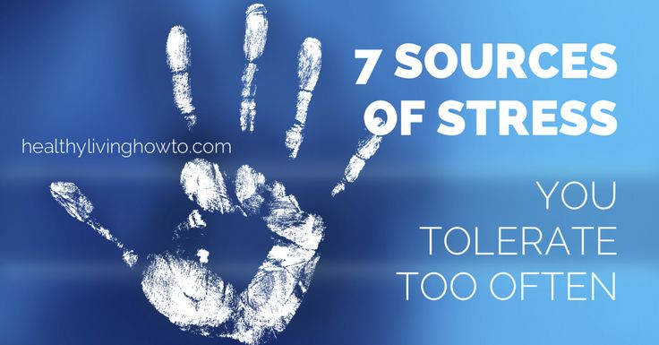 7 Sources of Stress You Tolerate Too Often   healthylivinghowto.com