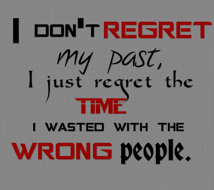 Quotes About Messing With The Wrong Person: I Don't Regret My Past, I Just Regret The Time I Wasted