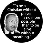 """""""To be a Christian without prayer is no more possible than to be alive without breathing."""" Martin Luther King Jr."""