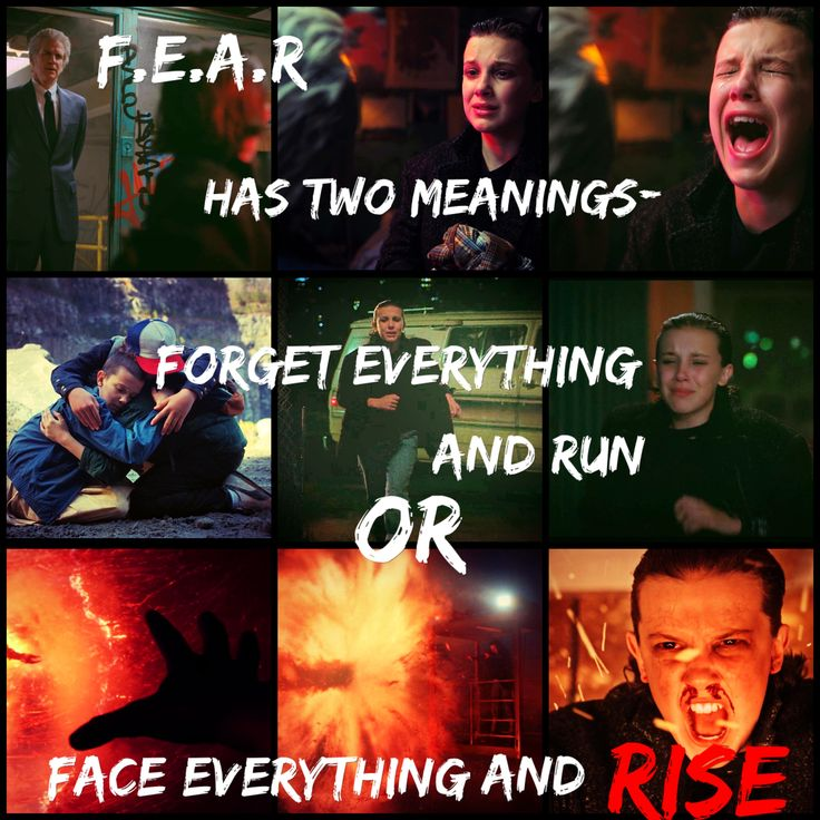 """Fear has two meanings - Forget Every thing and Run, or, Face Everything and RISE."" Stranger Things is the best, Eleven!"