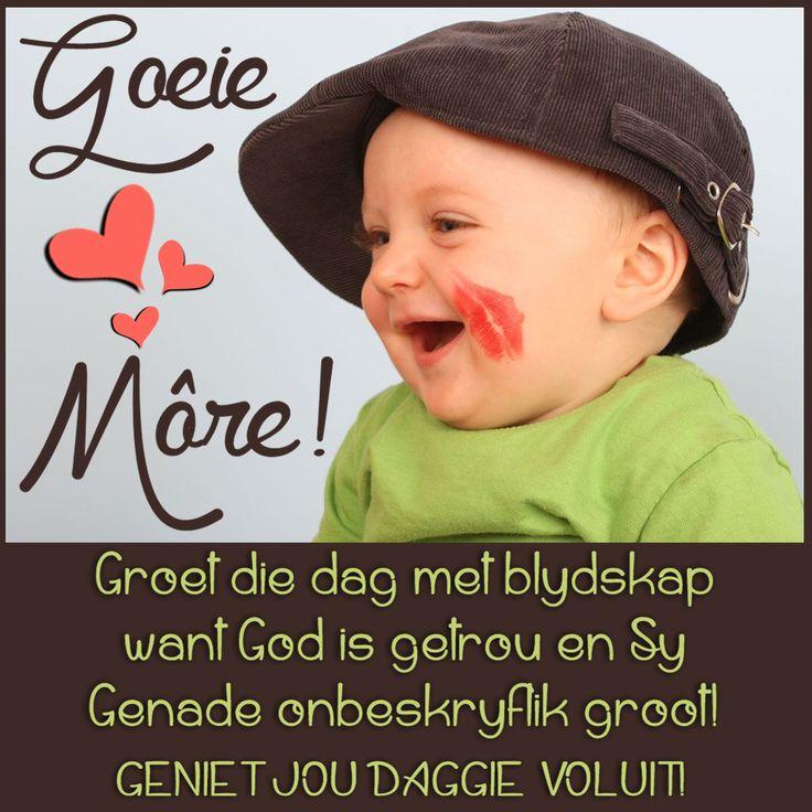 Goeie Môre! Groet die dag met blydskap want God is getrou en Sy Genade onbeskryflik groot! GENIET JOU DAGGIE VOLUIT!