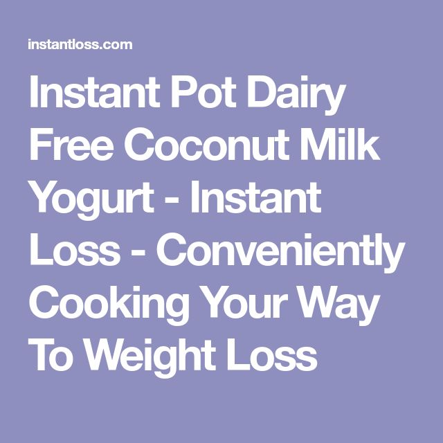 Instant Pot Dairy Free Coconut Milk Yogurt - Instant Loss - Conveniently Cooking Your Way To Weight Loss