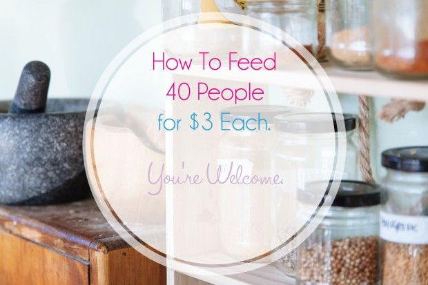 How to Feed 40 People for $3 Each. You're Welcome.