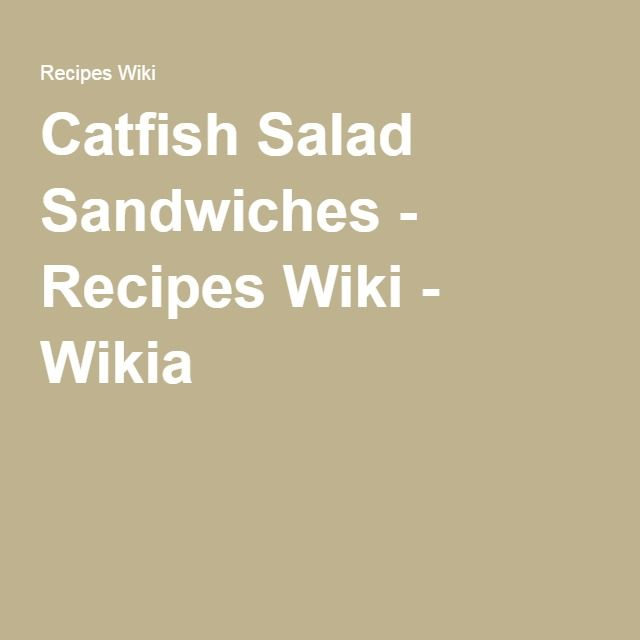 Catfish Salad Sandwiches - Recipes Wiki - Wikia