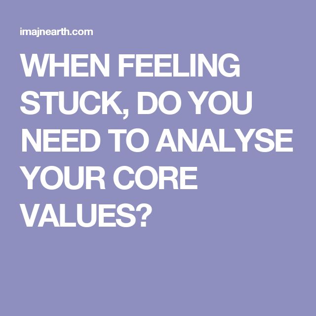 WHEN FEELING STUCK, DO YOU NEED TO ANALYSE YOUR CORE VALUES?