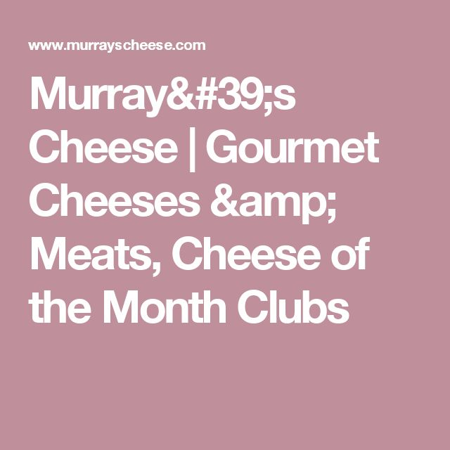Murray's Cheese | Gourmet Cheeses & Meats, Cheese of the Month Clubs