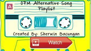 OPM Alternative Songs Playlist 17 l OPM Alternative Songs Full Album  OPM Alternative Songs Playlist 17 l OPM Alternative Songs Full Album OPM Alternative Songs Playlist 17 l OPM Altern