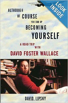 Although Of Course You End Up Becoming Yourself: A Road Trip with David Foster Wallace  By: David Lipsky