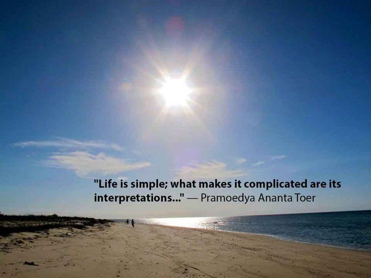 """Life is simple..."" -- Pramoedya Ananta Toer"