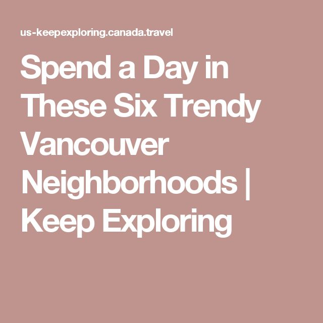 Spend a Day in These Six Trendy Vancouver Neighborhoods | Keep Exploring
