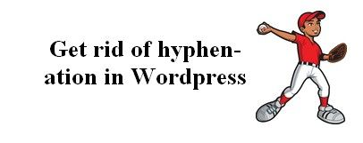 Get rid of the annyoing #hyphenation #syllabication in Wordpress!