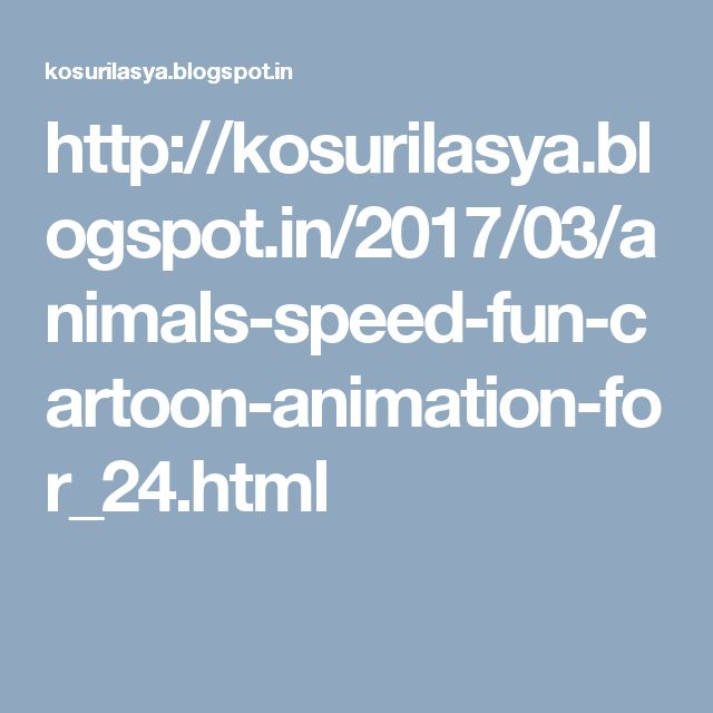 http://kosurilasya.blogspot.in/2017/03/animals-speed-fun-cartoon-animation-for_24.html