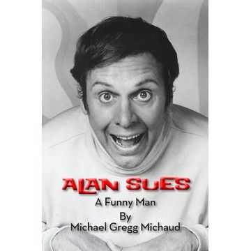 ALAN SUES: A FUNNY MAN (HARDCOVER EDITION) by Michael Gregg Michaud