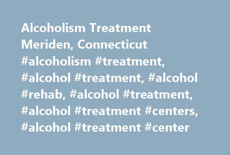 Alcoholism Treatment Meriden, Connecticut #alcoholism #treatment, #alcohol #treatment, #alcohol #rehab, #alcohol #treatment, #alcohol #treatment #centers, #alcohol #treatment #center http://finance.nef2.com/alcoholism-treatment-meriden-connecticut-alcoholism-treatment-alcohol-treatment-alcohol-rehab-alcohol-treatment-alcohol-treatment-centers-alcohol-treatment-center/  # Alcoholism Treatment Meriden, Connecticut Call us today at (203) 599-0054 in Meriden, Connecticut Alcoholism is a serious…