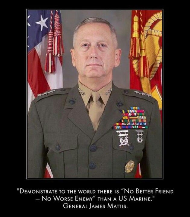 """Demonstrate to the world there is 'No better friend ▪ No worse enemy' than a US Marine."" ~ General James Mattis"