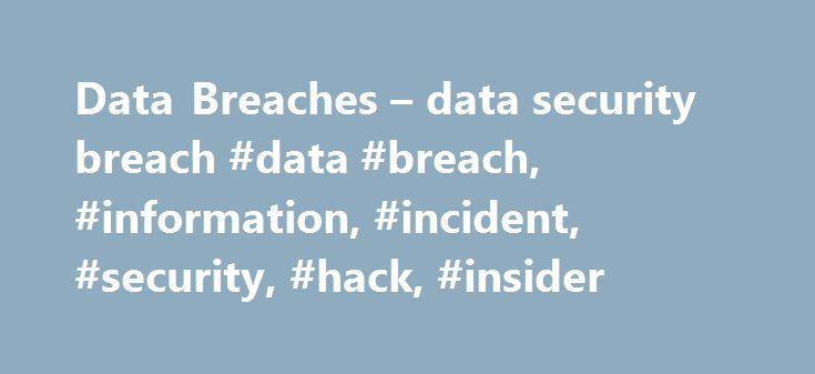 Data Breaches – data security breach #data #breach, #information, #incident, #security, #hack, #insider http://zimbabwe.remmont.com/data-breaches-data-security-breach-data-breach-information-incident-security-hack-insider/  # Intelligence agencies, governments, military and defense agencies, law enforcement, and commercial enterprises worldwide need to utilize a proactive, intelligence-driven offense to prevent and disrupt today s sophisticated threats. Cyber threats vary greatly, and so do…