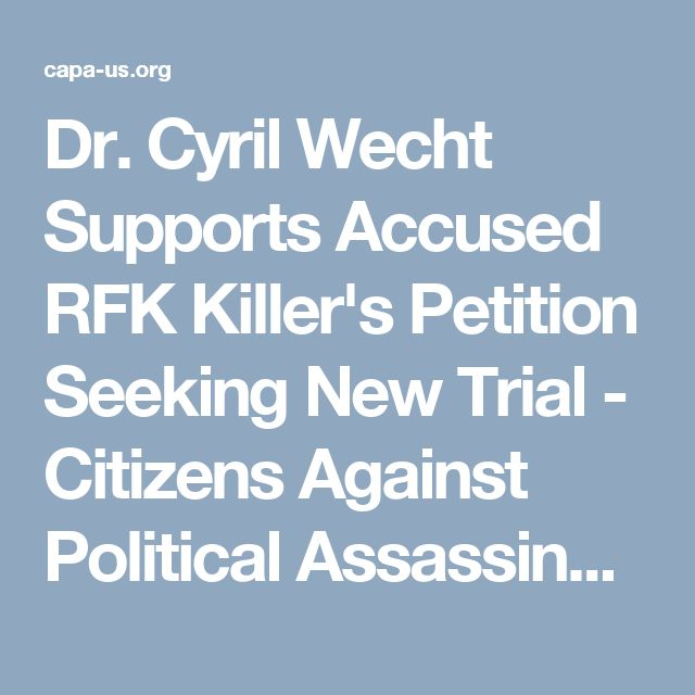 Dr. Cyril Wecht Supports Accused RFK Killer's Petition Seeking New Trial - Citizens Against Political Assassinations