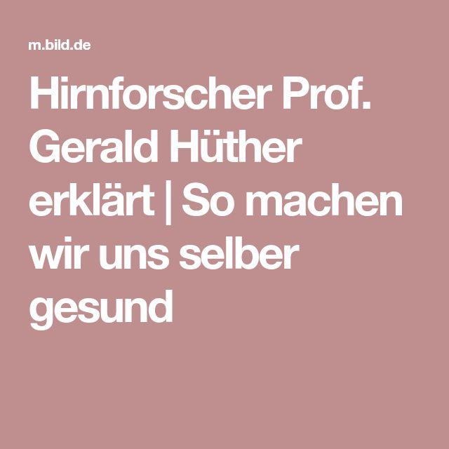 Hirnforscher Prof. Gerald Hüther erklärt   So machen wir uns selber gesund