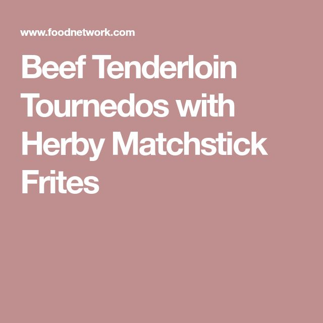 Beef Tenderloin Tournedos with Herby Matchstick Frites