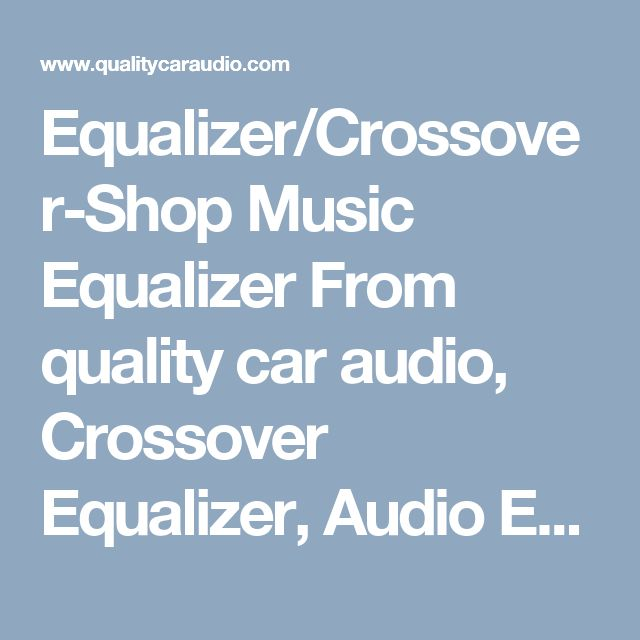 Equalizer/Crossover-Shop Music Equalizer From quality car audio, Crossover Equalizer, Audio Equalizer, DJ Crossover Setup choosing the best at qualitycaraudio.com Store