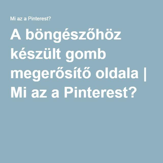 A böngészőhöz készült gomb megerősítő oldala   Mi az a Pinterest?