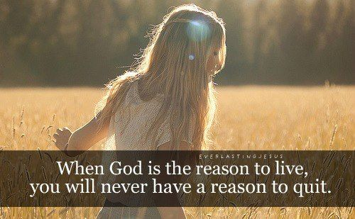 When God is your reason to live, you will never have a ...