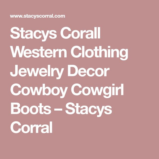 Stacys Corall Western Clothing Jewelry Decor Cowboy Cowgirl Boots – Stacys Corral