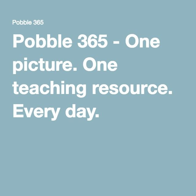 Pobble 365 - One picture. One teaching resource. Every day.