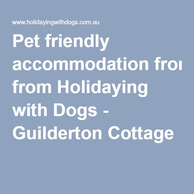 Pet friendly accommodation from Holidaying with Dogs - Guilderton Cottage