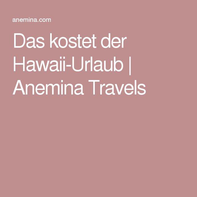 Das kostet der Hawaii-Urlaub | Anemina Travels