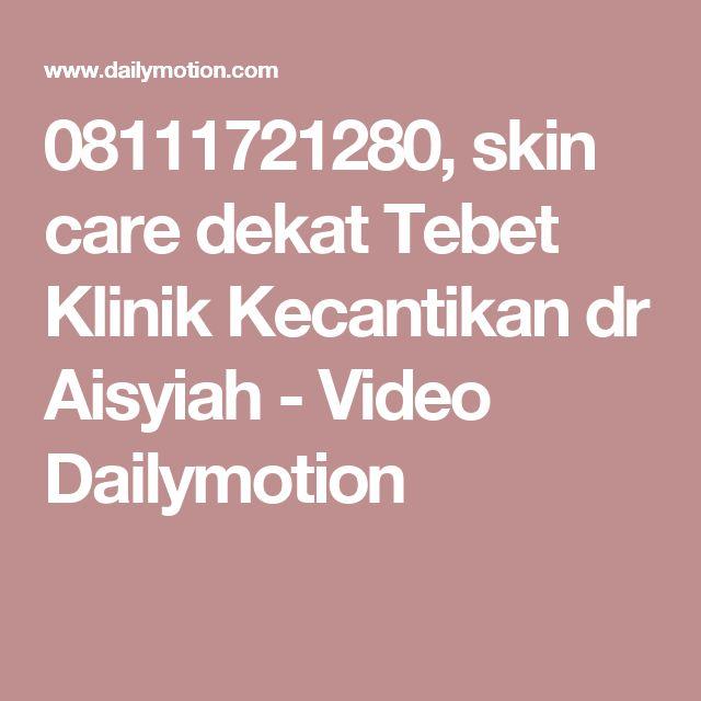 08111721280, skin care dekat Tebet Klinik Kecantikan dr Aisyiah - Video Dailymotion