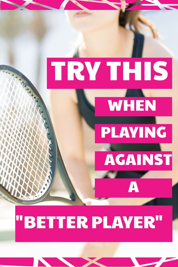 You Can Still Win A Tennis Match Even If The Other Player Is Better Then You Try These Tennis Game Strategies To Win More Tennis Tennis Match Tennis Games