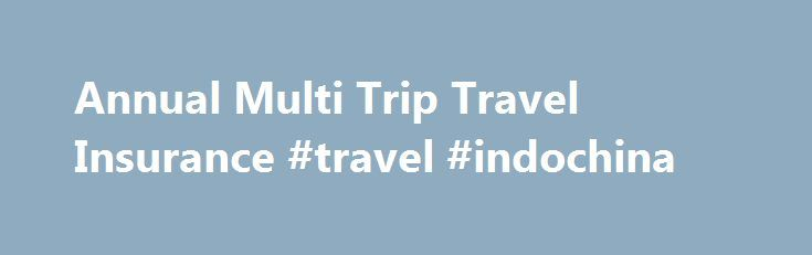 Annual Multi Trip Travel Insurance #travel #indochina http://travels.remmont.com/annual-multi-trip-travel-insurance-travel-indochina/  #annual travel insurance # Annual Multi Trip Travel Insurance Find the best travel insurance quote for your trip What is annual multi trip travel insurance? As travel has become cheaper and more affordable to the masses, many families are now... Read moreThe post Annual Multi Trip Travel Insurance #travel #indochina appeared first on Travels.