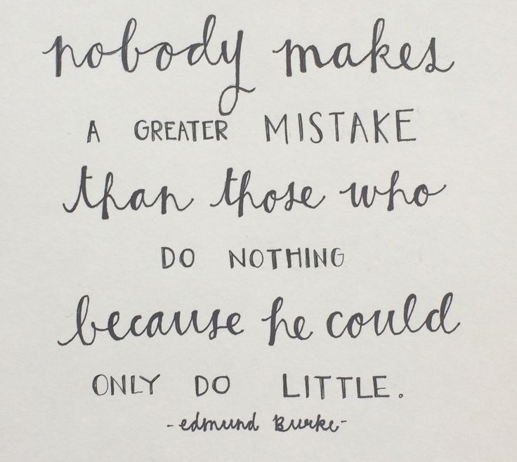 """""""Nobody makes a greater mistake than those who do nothing only because he could…"""