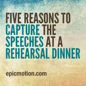 5 Reasons to Capture the Speeches at a Rehearsal Dinner