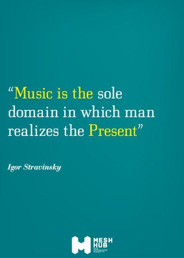 Igor Stavinsky Music is the sole domain in which man realizes the present #meshhub #ideeinterazioniprogetti #rete #costruttoridiponti #hub #music