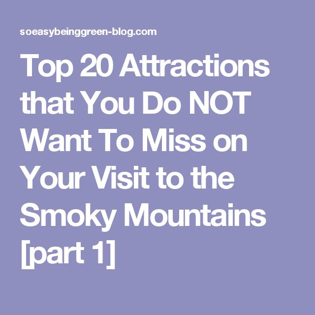 Top 20 Attractions that You Do NOT Want To Miss on Your Visit to the Smoky Mountains [part 1]