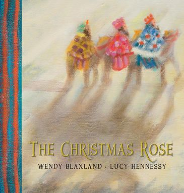 The Christmas Rose by Wendy Blaxland and Lucy Hennessy