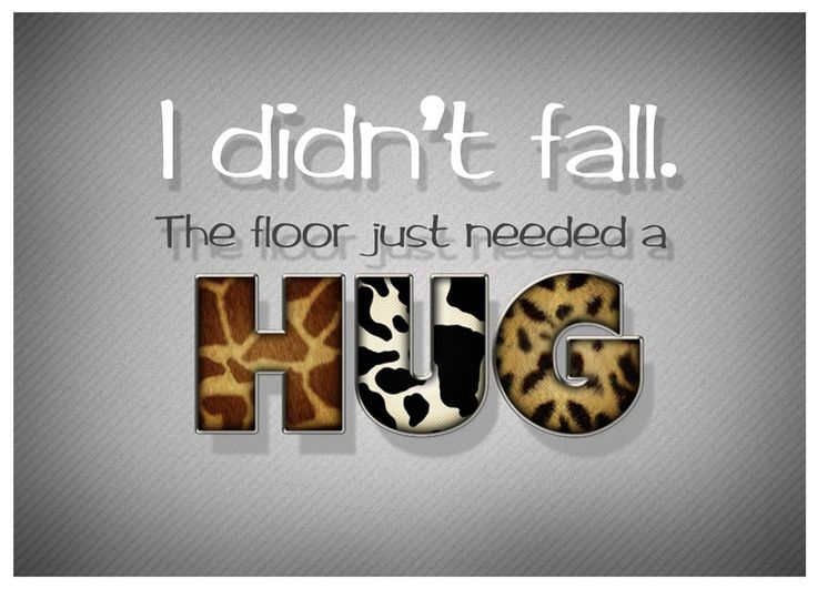 I Didn't Fall. The Floor Just Needed a Hug. #quote #quotes #funnyquotes