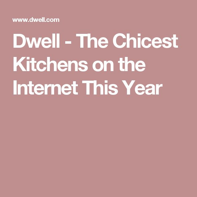 Dwell - The Chicest Kitchens on the Internet This Year