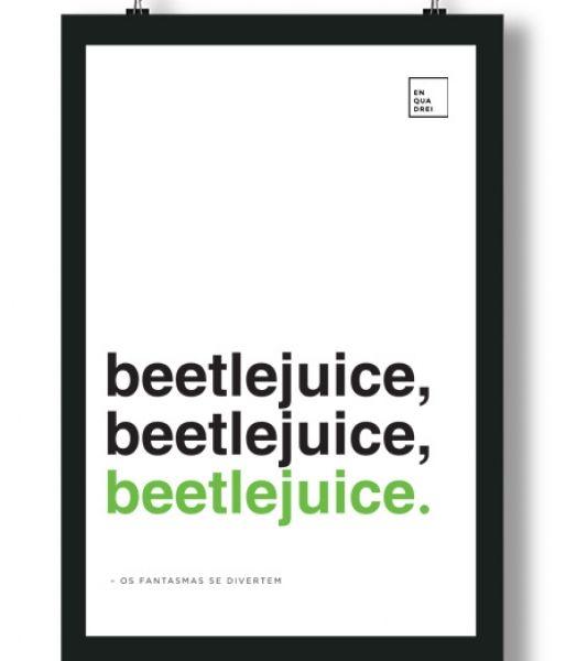 Poster/Quadro com Frase do filme Beetlejuice Os fantasmas se divertem