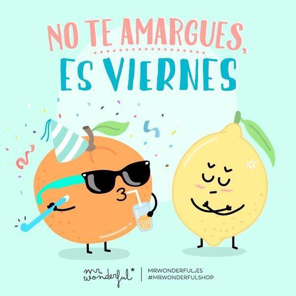 ¡Buenos días! No te amargues... que ya es viernes!! #FelizViernes #disfrutadelavida via @mrwonderful