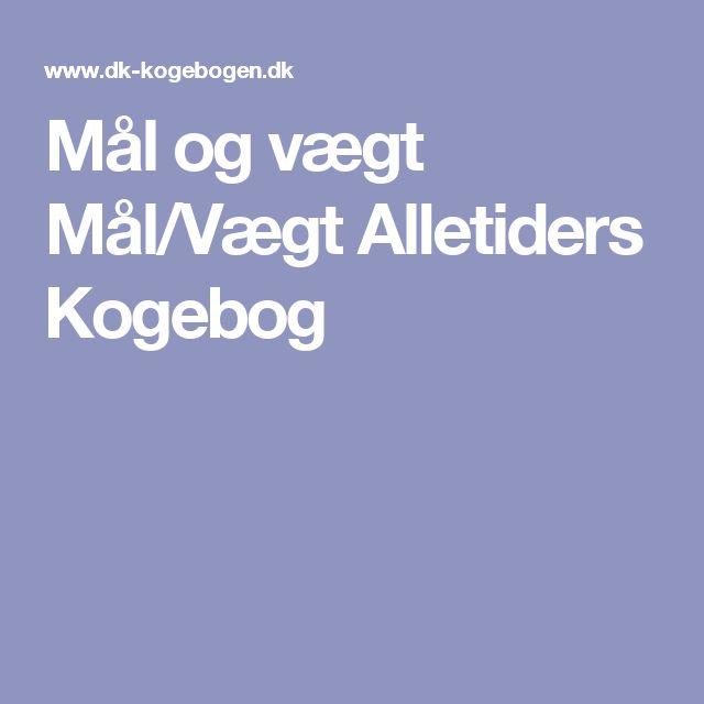 Mål og vægt Mål/Vægt Alletiders Kogebog