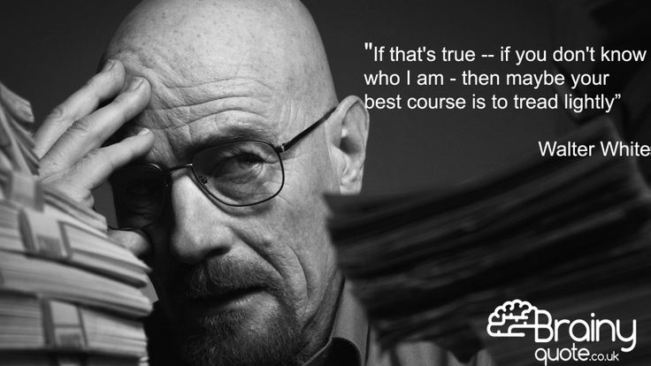 Breaking Bad, Walter White quote, Heisenberg quote